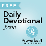 Proverbs 31 Ministries Devotions